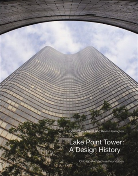 Lake Point Tower: A Design History, by Edward Windhorst and Kevin Harrington